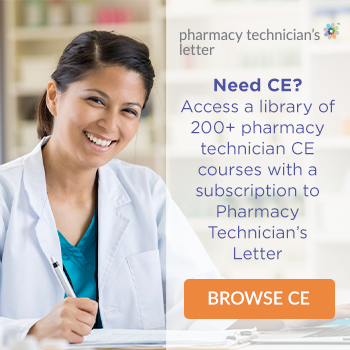 Need CE? Access a library of 200+ pharmacy technician CE courses with a subscription to Pharmacy Technician's Letter