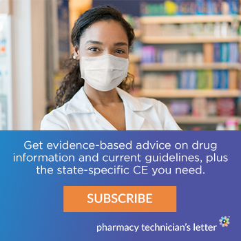 Get evidence-based advice on drug information and current guidelines, plus the state-specific CE you need. Subscribe. Pharmacy Technician's Letter